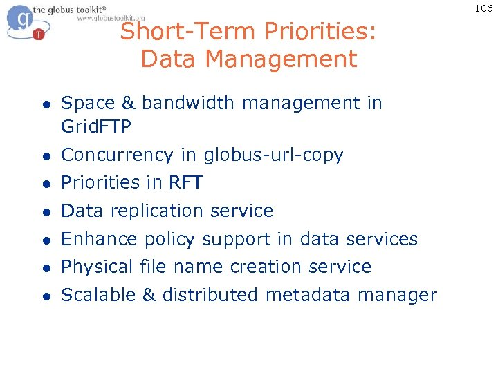 106 Short-Term Priorities: Data Management l Space & bandwidth management in Grid. FTP l