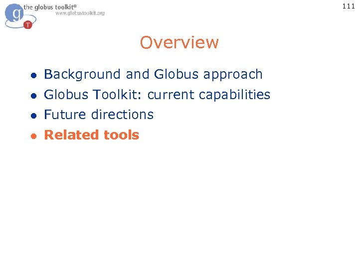 111 Overview l Background and Globus approach l Globus Toolkit: current capabilities l Future