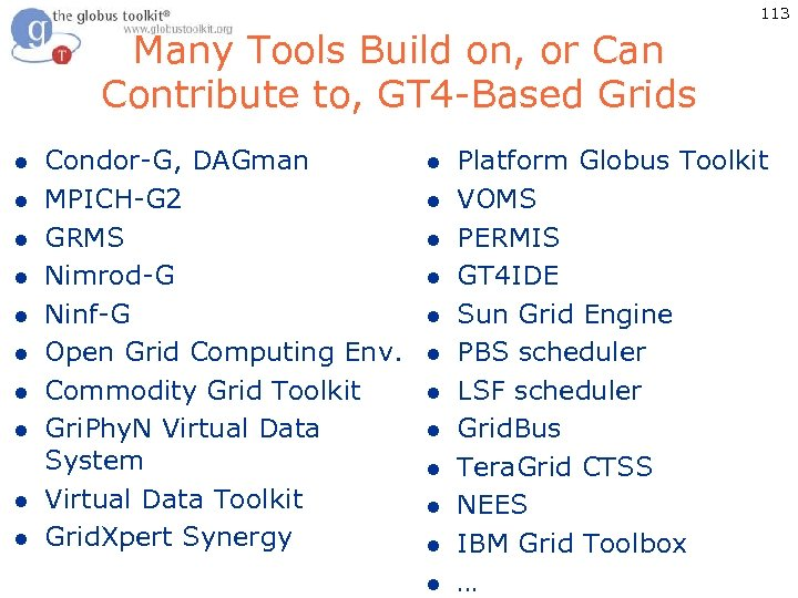 113 Many Tools Build on, or Can Contribute to, GT 4 -Based Grids l