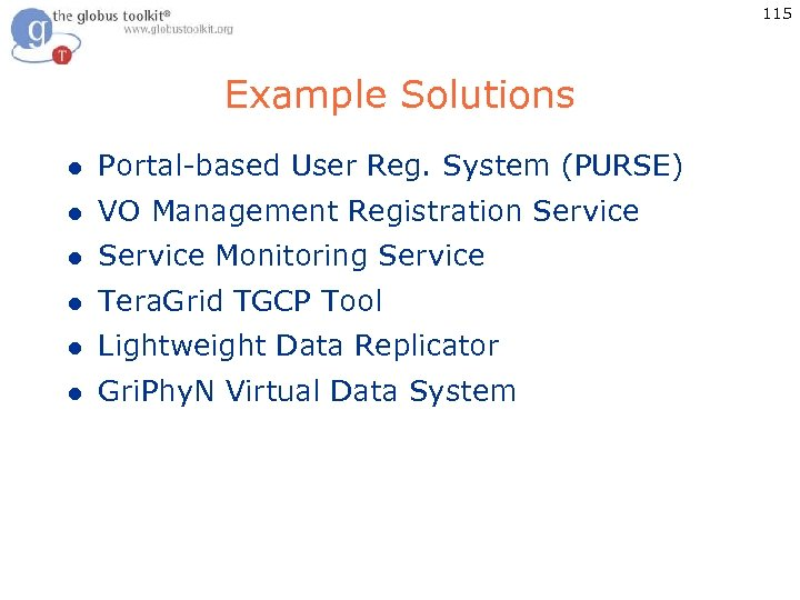 115 Example Solutions l Portal-based User Reg. System (PURSE) l VO Management Registration Service