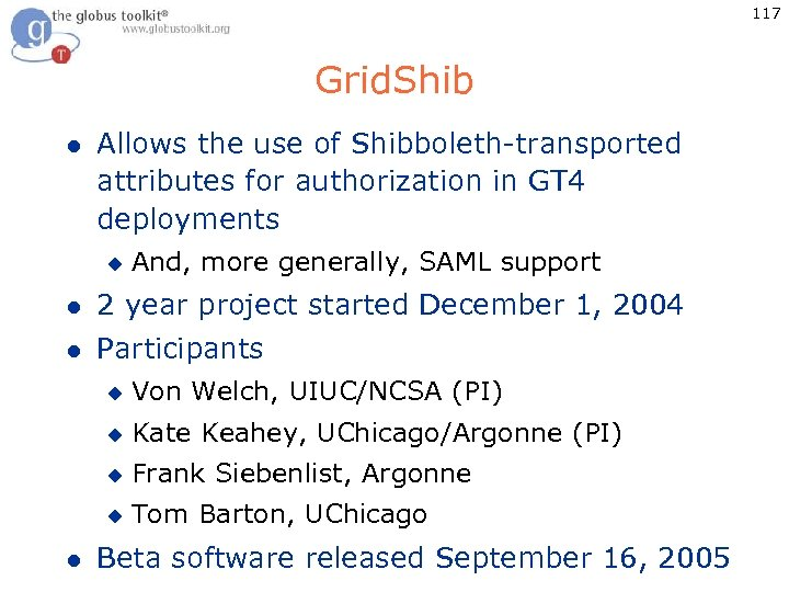 117 Grid. Shib l Allows the use of Shibboleth-transported attributes for authorization in GT