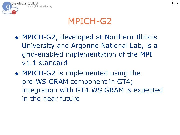119 MPICH-G 2 l MPICH-G 2, developed at Northern Illinois University and Argonne National
