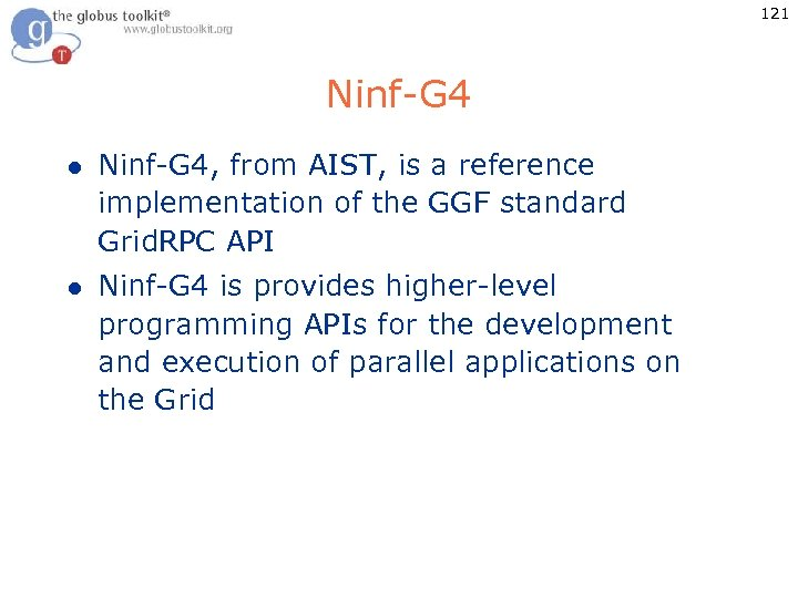 121 Ninf-G 4 l Ninf-G 4, from AIST, is a reference implementation of the