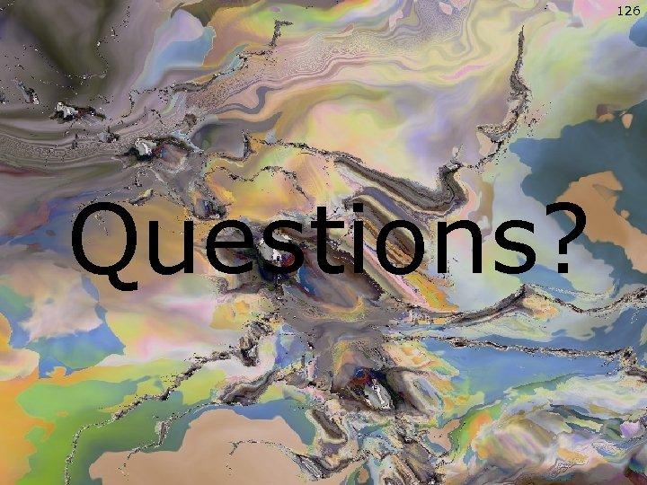 126 Questions?