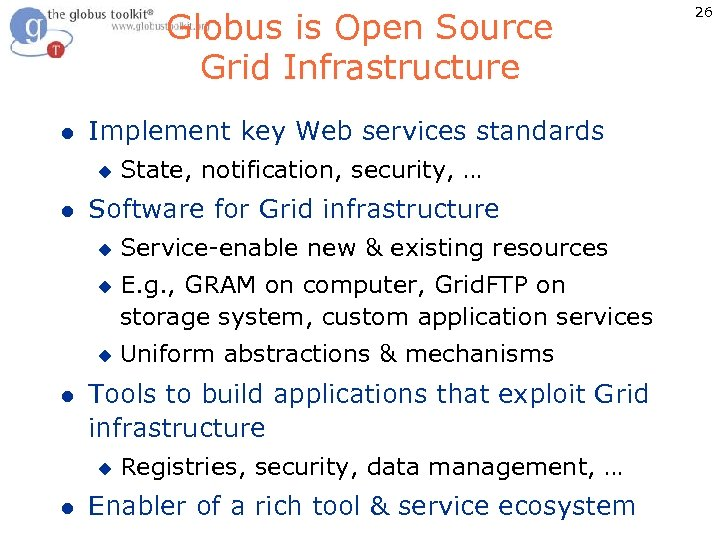 Globus is Open Source Grid Infrastructure l Implement key Web services standards u l