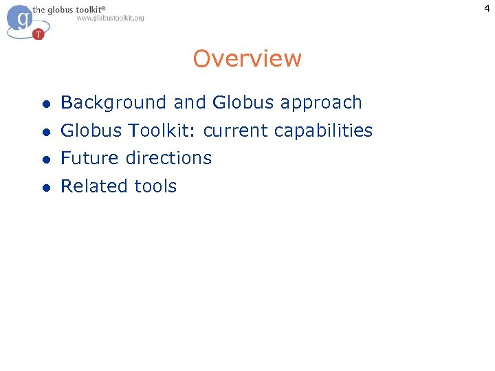 4 Overview l Background and Globus approach l Globus Toolkit: current capabilities l Future