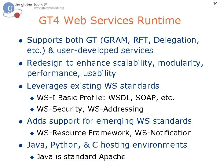 44 GT 4 Web Services Runtime l Supports both GT (GRAM, RFT, Delegation, etc.