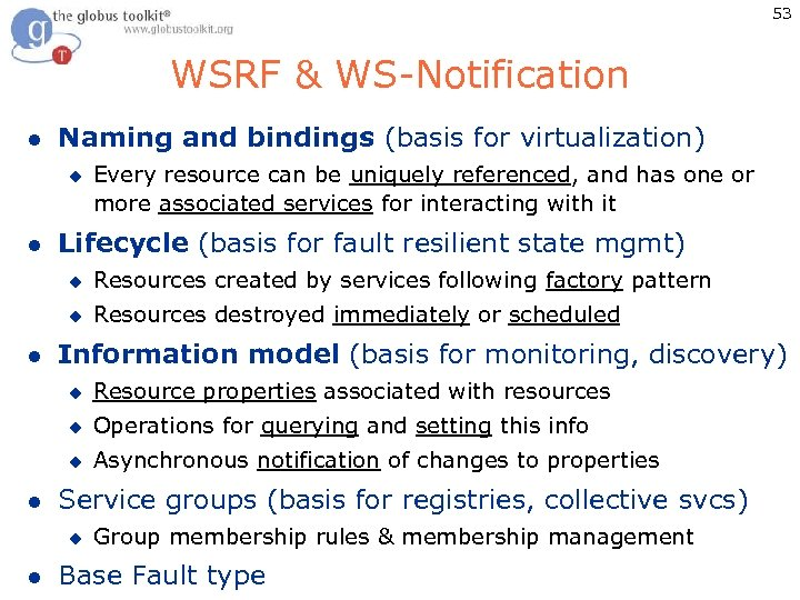 53 WSRF & WS-Notification l Naming and bindings (basis for virtualization) u l Every