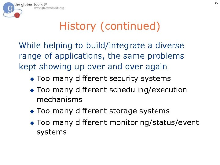 9 History (continued) While helping to build/integrate a diverse range of applications, the same