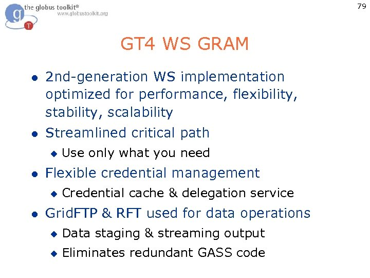 79 GT 4 WS GRAM l 2 nd-generation WS implementation optimized for performance, flexibility,