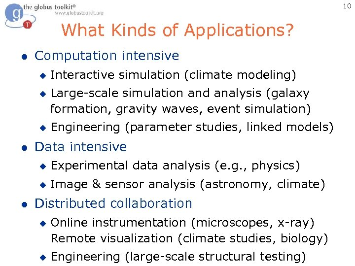 10 What Kinds of Applications? l Computation intensive u u u l Interactive simulation