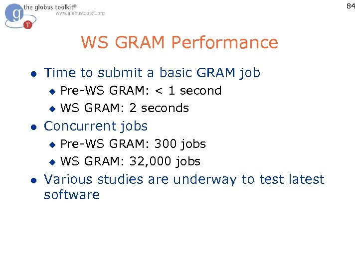 84 WS GRAM Performance l Time to submit a basic GRAM job Pre-WS GRAM: