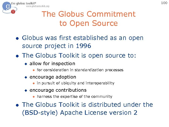 100 The Globus Commitment to Open Source l Globus was first established as an