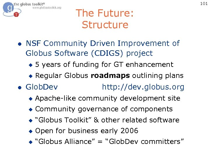 101 The Future: Structure l NSF Community Driven Improvement of Globus Software (CDIGS) project