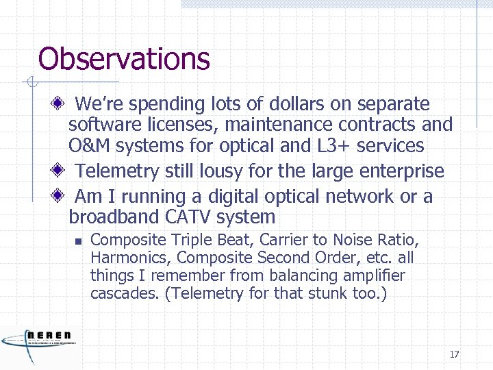Observations We're spending lots of dollars on separate software licenses, maintenance contracts and O&M