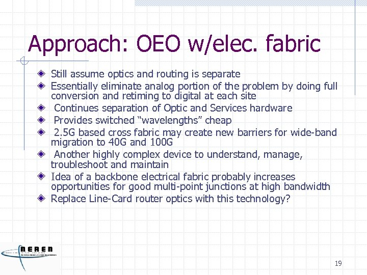 Approach: OEO w/elec. fabric Still assume optics and routing is separate Essentially eliminate analog