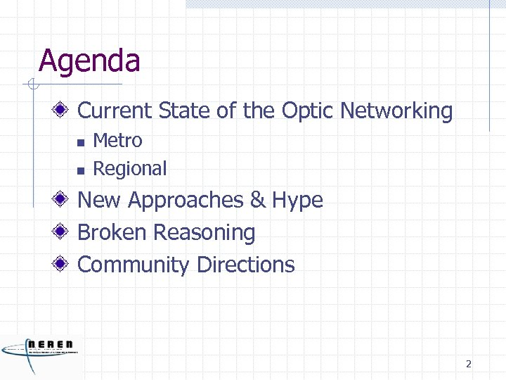 Agenda Current State of the Optic Networking n n Metro Regional New Approaches &