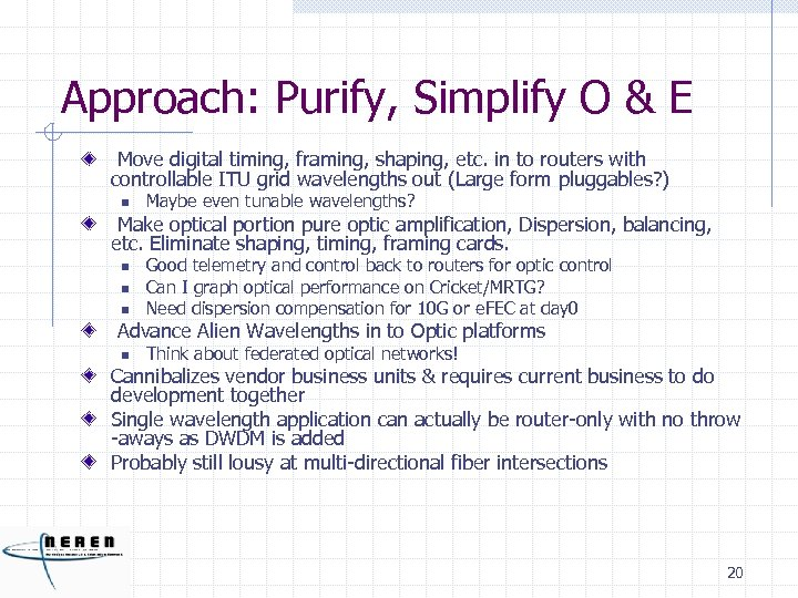 Approach: Purify, Simplify O & E Move digital timing, framing, shaping, etc. in to