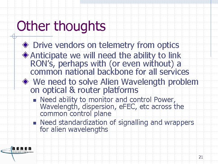 Other thoughts Drive vendors on telemetry from optics Anticipate we will need the ability