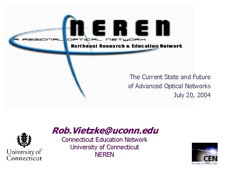 The Current State and Future of Advanced Optical Networks July 20, 2004 Rob. Vietzke@uconn.