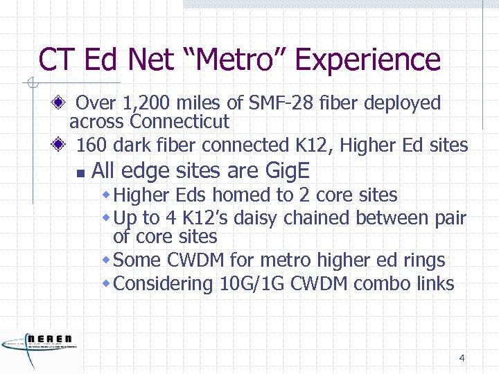 "CT Ed Net ""Metro"" Experience Over 1, 200 miles of SMF-28 fiber deployed across"