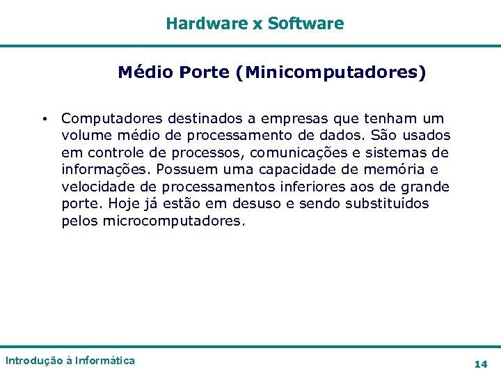 Hardware x Software Médio Porte (Minicomputadores) • Computadores destinados a empresas que tenham um
