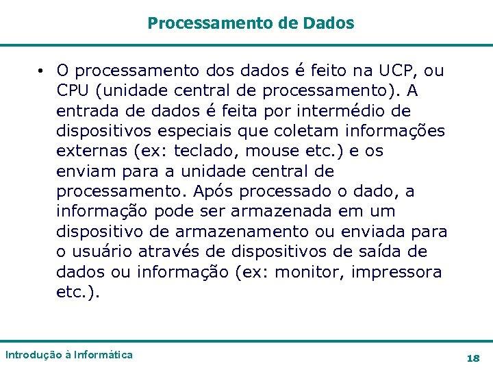 Processamento de Dados • O processamento dos dados é feito na UCP, ou CPU