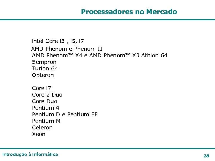 Processadores no Mercado Intel Core i 3 , i 5, i 7 AMD Phenom