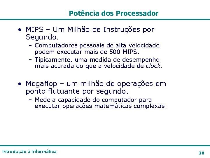 Potência dos Processador • MIPS – Um Milhão de Instruções por Segundo. – Computadores