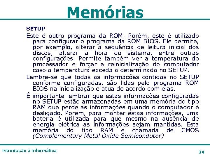 Memórias SETUP Este é outro programa da ROM. Porém, este é utilizado para configurar