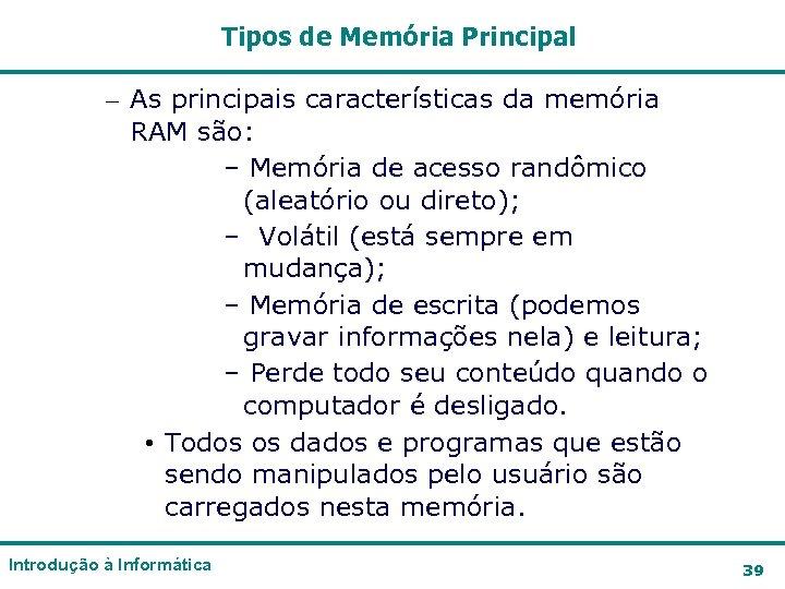 Tipos de Memória Principal – As principais características da memória RAM são: – Memória