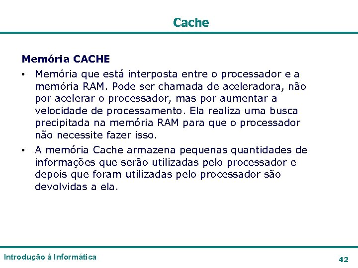 Cache Memória CACHE • Memória que está interposta entre o processador e a memória