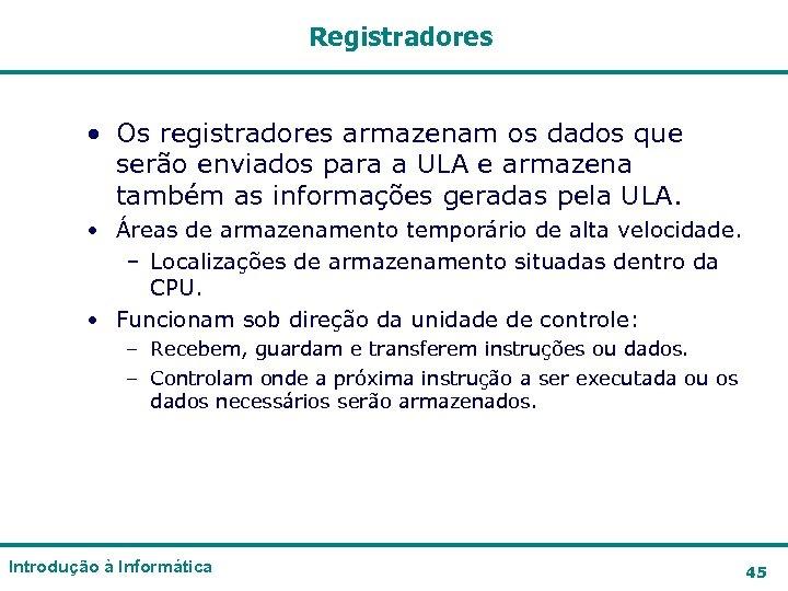 Registradores • Os registradores armazenam os dados que serão enviados para a ULA e