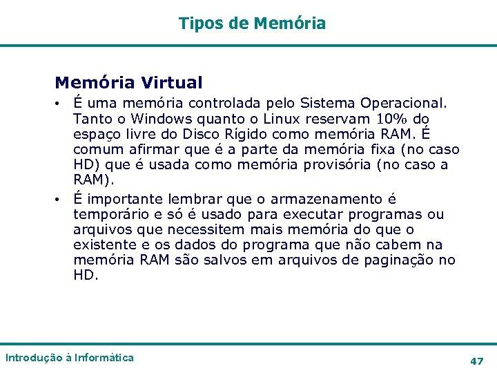 Tipos de Memória Virtual • É uma memória controlada pelo Sistema Operacional. Tanto o
