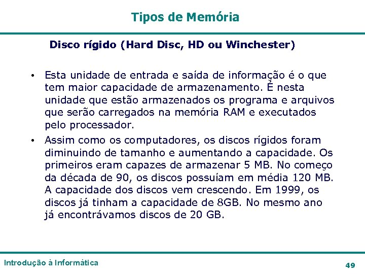 Tipos de Memória Disco rígido (Hard Disc, HD ou Winchester) • Esta unidade de