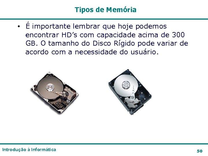 Tipos de Memória • É importante lembrar que hoje podemos encontrar HD's com capacidade