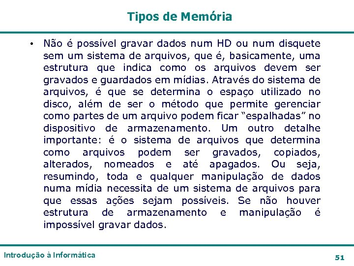 Tipos de Memória • Não é possível gravar dados num HD ou num disquete