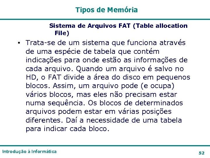 Tipos de Memória Sistema de Arquivos FAT (Table allocation File) • Trata-se de um