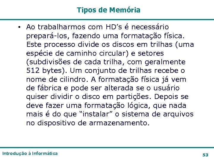 Tipos de Memória • Ao trabalharmos com HD's é necessário prepará-los, fazendo uma formatação
