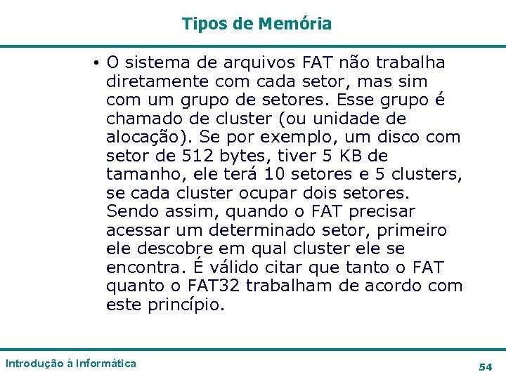 Tipos de Memória • O sistema de arquivos FAT não trabalha diretamente com cada