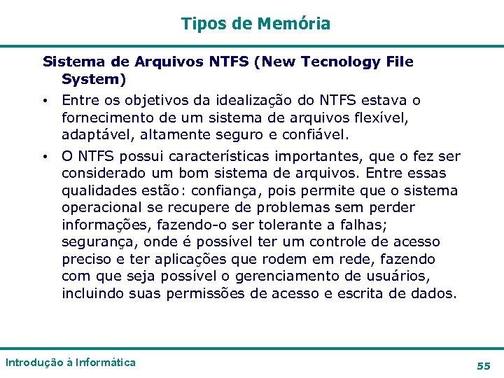 Tipos de Memória Sistema de Arquivos NTFS (New Tecnology File System) • Entre os