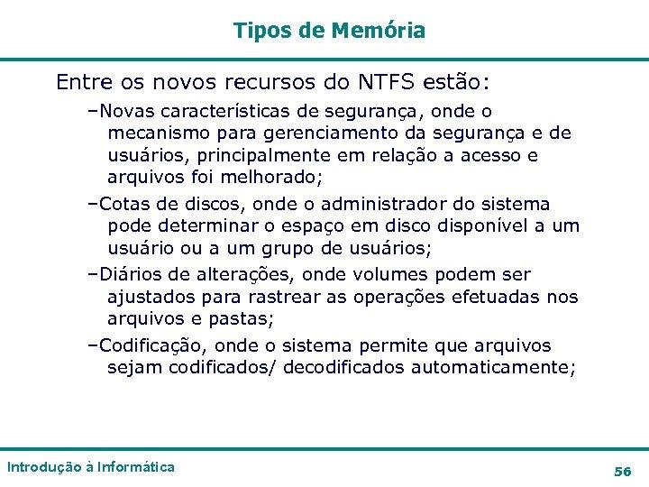 Tipos de Memória Entre os novos recursos do NTFS estão: –Novas características de segurança,