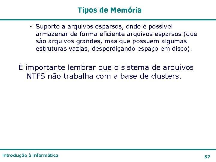 Tipos de Memória - Suporte a arquivos esparsos, onde é possível armazenar de forma