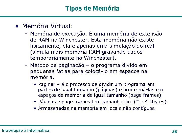 Tipos de Memória • Memória Virtual: – Memória de execução. É uma memória de