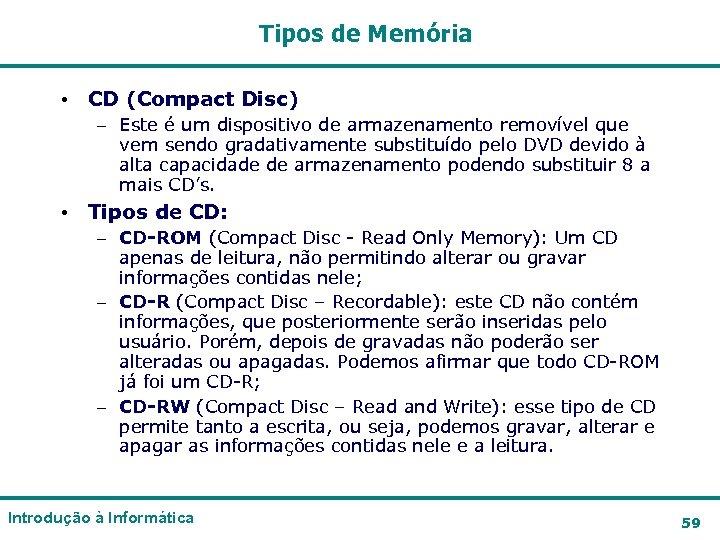 Tipos de Memória • CD (Compact Disc) – Este é um dispositivo de armazenamento
