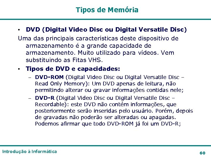 Tipos de Memória • DVD (Digital Video Disc ou Digital Versatile Disc) Uma das