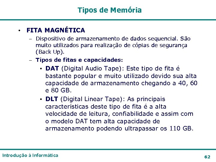 Tipos de Memória • FITA MAGNÉTICA – Dispositivo de armazenamento de dados sequencial. São