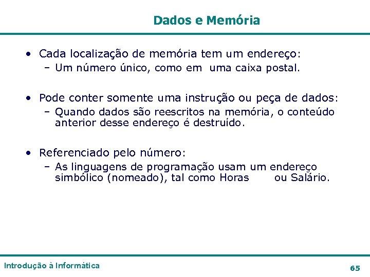 Dados e Memória • Cada localização de memória tem um endereço: – Um número