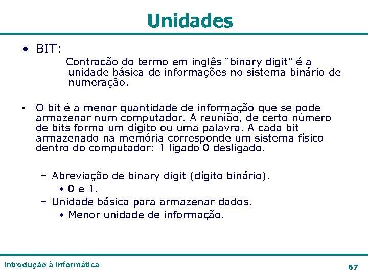 """Unidades • BIT: Contração do termo em inglês """"binary digit"""" é a unidade básica"""