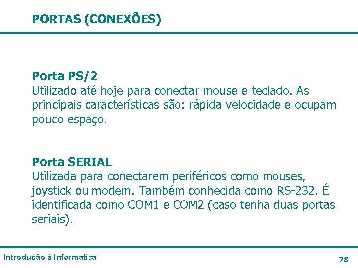 PORTAS (CONEXÕES) Porta PS/2 Utilizado até hoje para conectar mouse e teclado. As principais